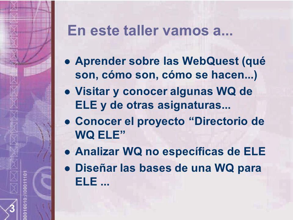 En este taller vamos a... Aprender sobre las WebQuest (qué son, cómo son, cómo se hacen...)
