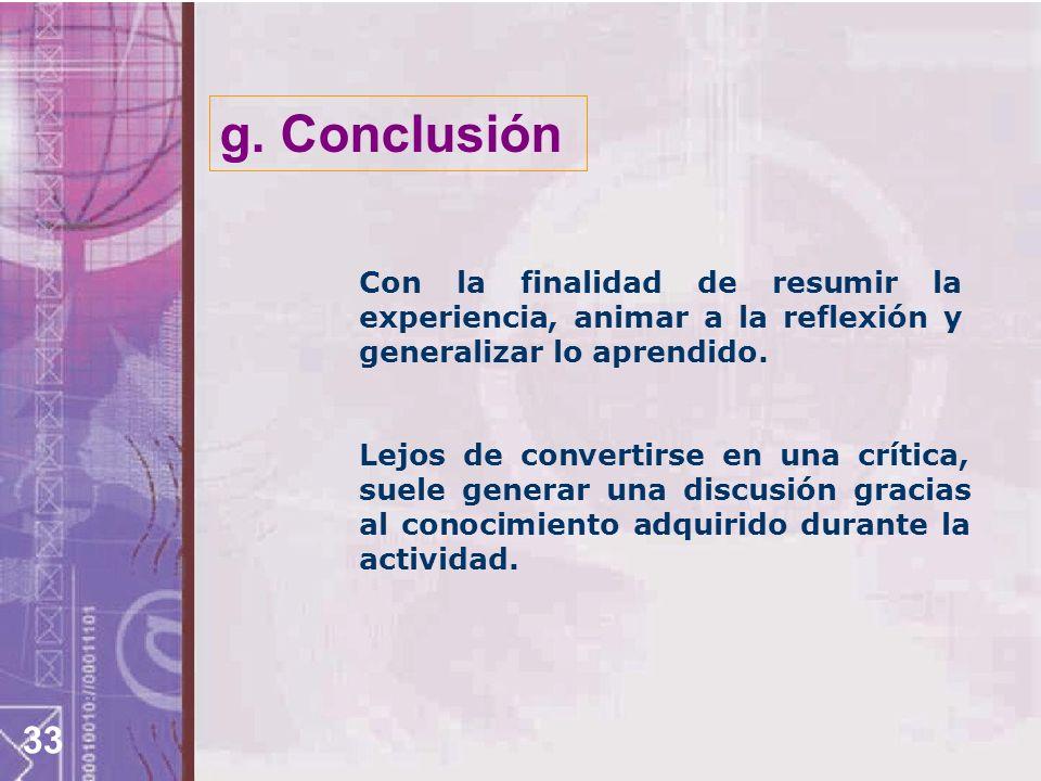 g. Conclusión Con la finalidad de resumir la experiencia, animar a la reflexión y generalizar lo aprendido.
