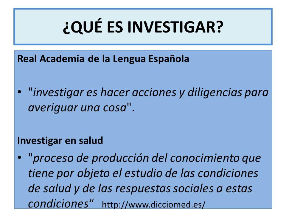 ¿QUÉ ES INVESTIGAR Real Academia de la Lengua Española. investigar es hacer acciones y diligencias para averiguar una cosa .