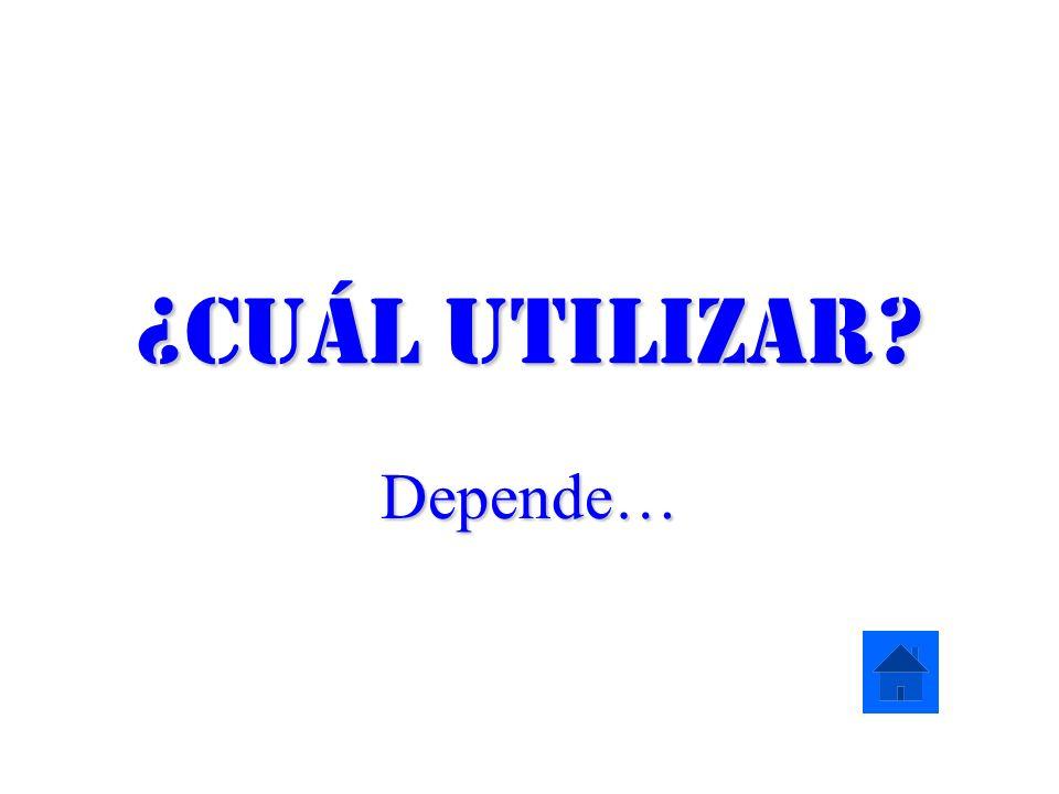 ¿Cuál utilizar Depende…