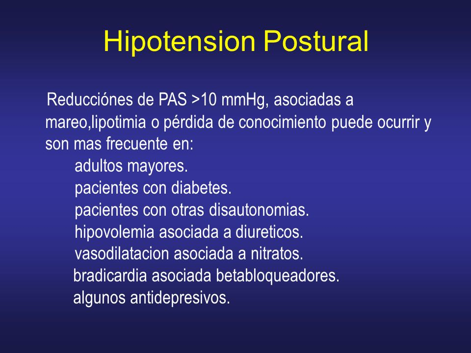 Hipotension PosturalReducciónes de PAS >10 mmHg, asociadas a mareo,lipotimia o pérdida de conocimiento puede ocurrir y son mas frecuente en: