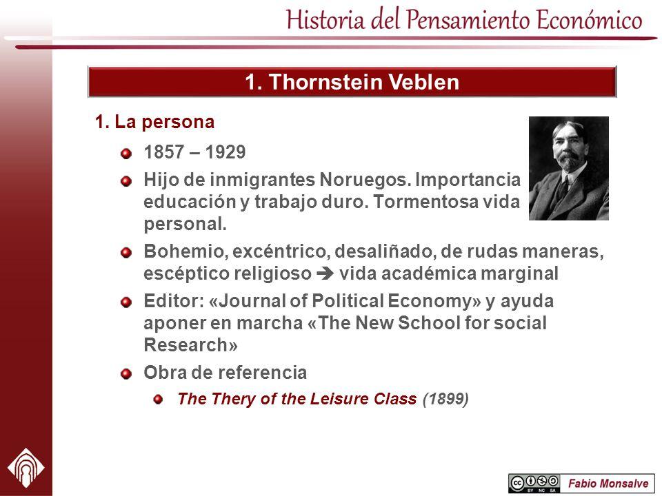 1. Thornstein Veblen 1. La persona 1857 – 1929