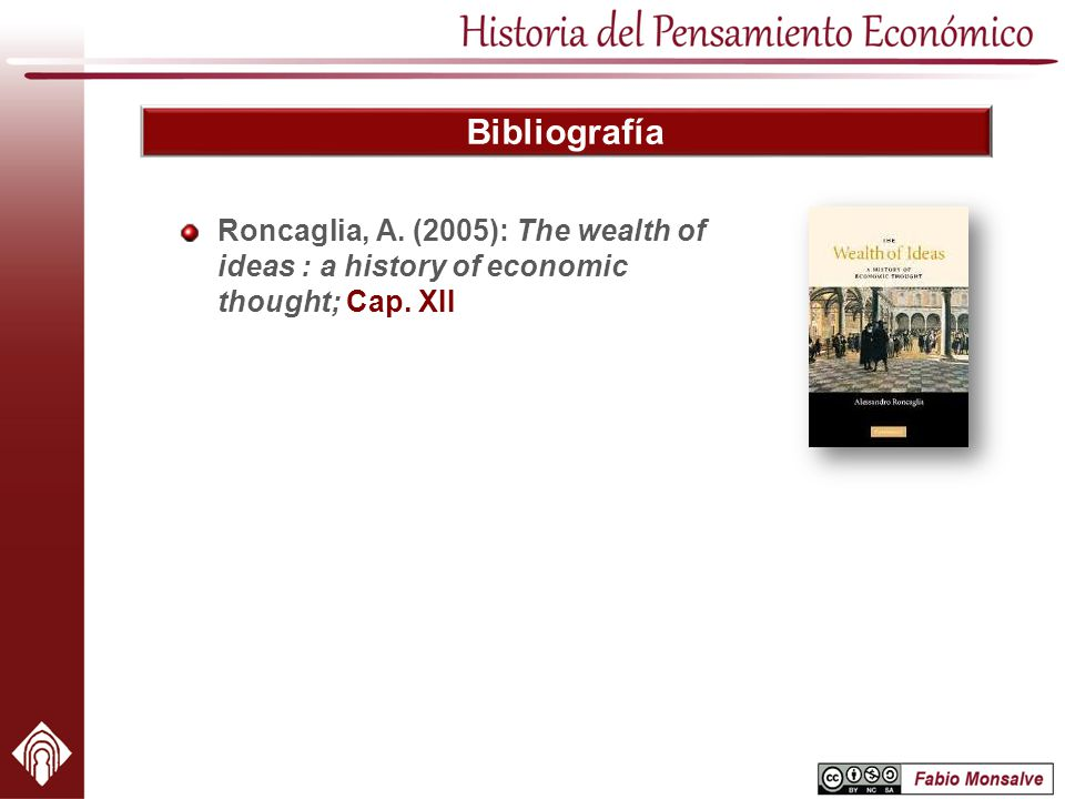 Bibliografía Roncaglia, A. (2005): The wealth of ideas : a history of economic thought; Cap. XII