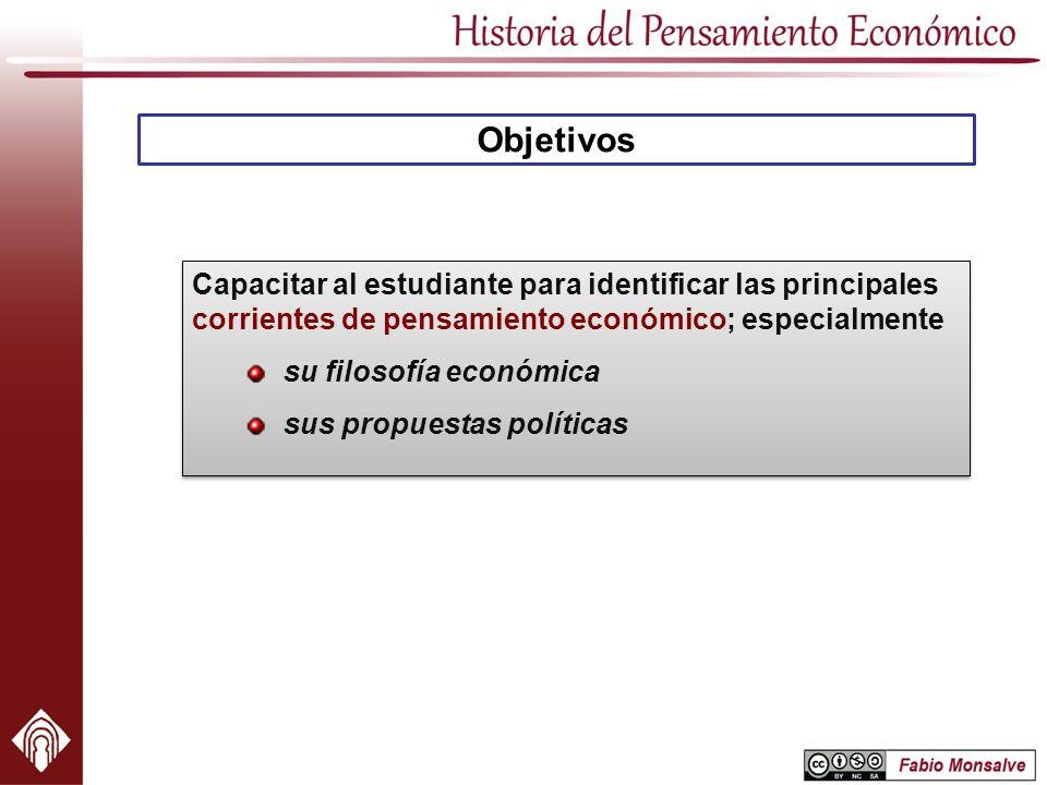 Objetivos Capacitar al estudiante para identificar las principales corrientes de pensamiento económico; especialmente.