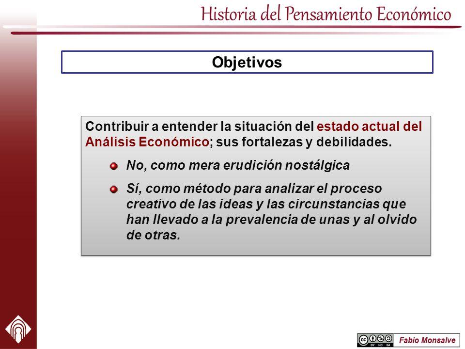 Objetivos Contribuir a entender la situación del estado actual del Análisis Económico; sus fortalezas y debilidades.