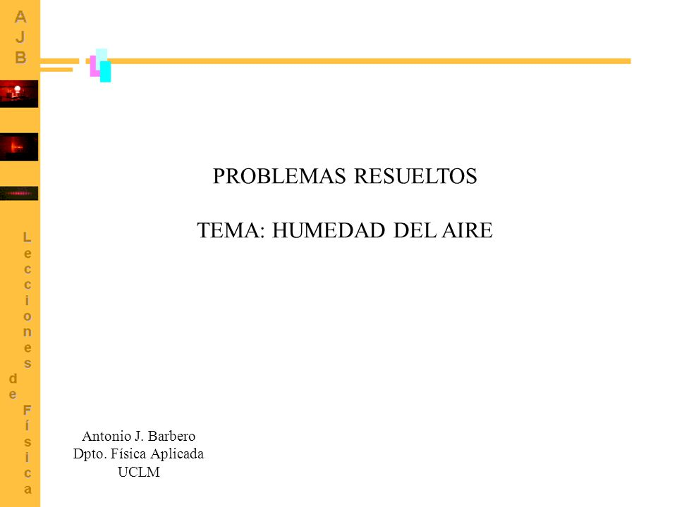 PROBLEMAS RESUELTOS TEMA: HUMEDAD DEL AIRE Antonio J. Barbero