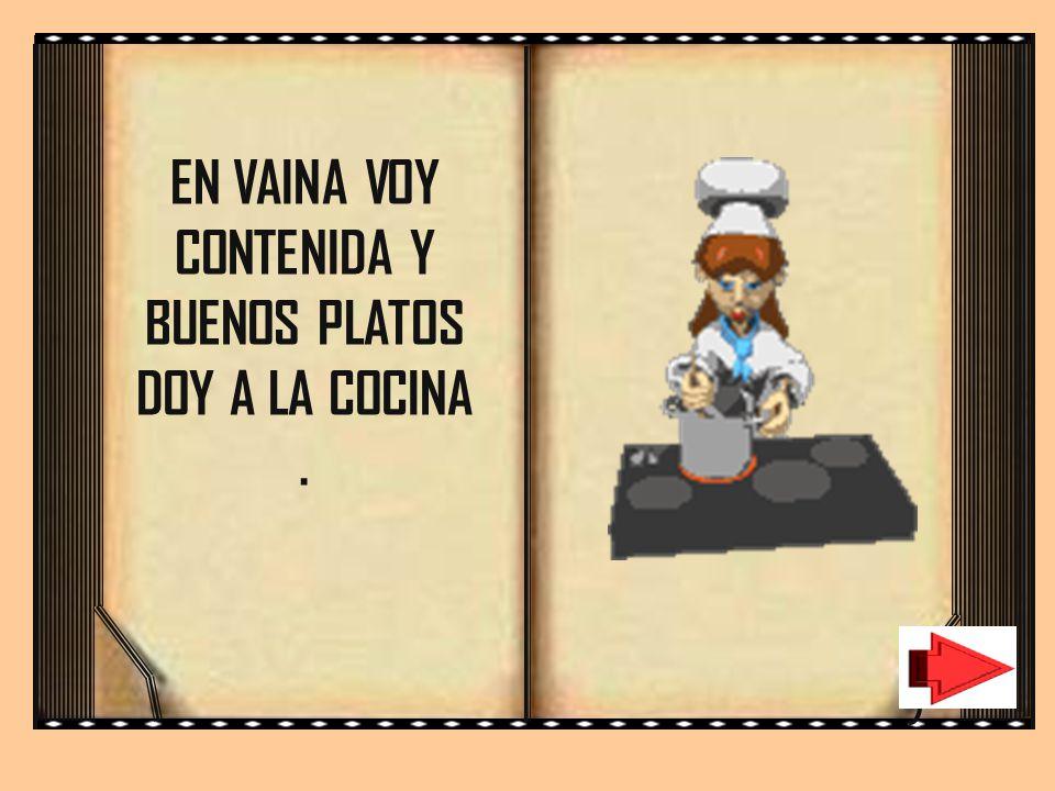 EN VAINA VOY CONTENIDA Y BUENOS PLATOS DOY A LA COCINA .