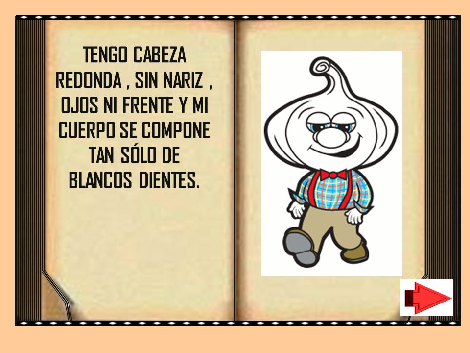 TENGO CABEZA REDONDA , SIN NARIZ , OJOS NI FRENTE Y MI CUERPO SE COMPONE TAN SÓLO DE BLANCOS DIENTES.