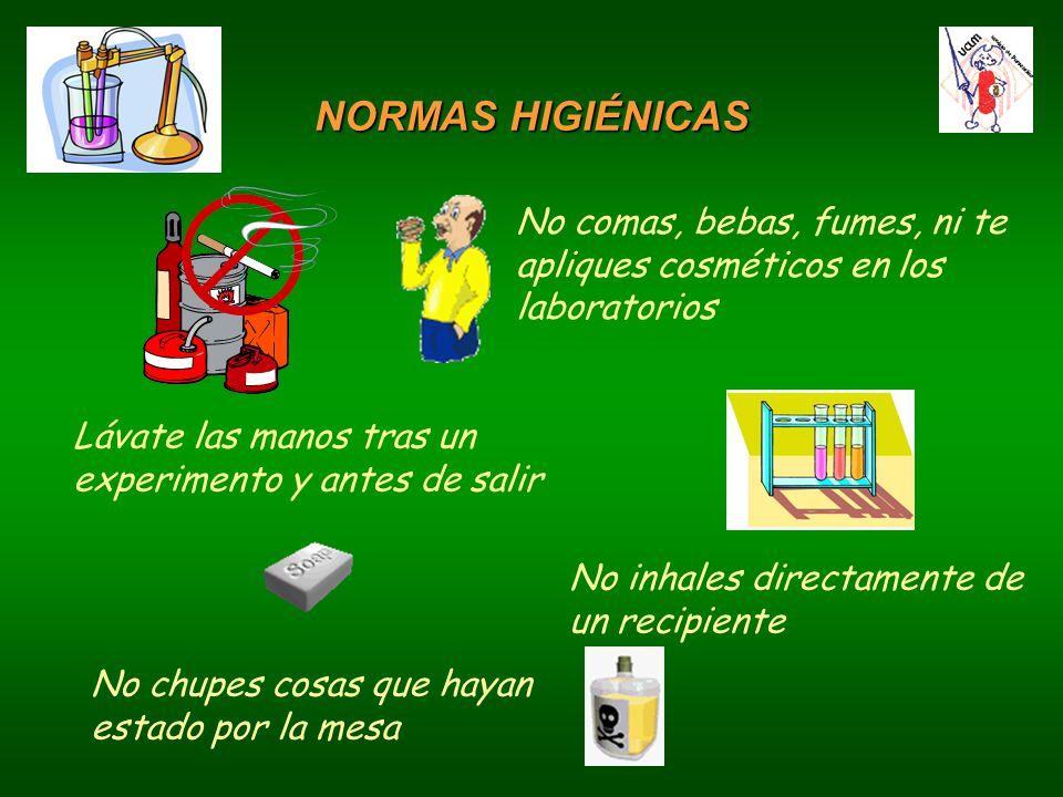 NORMAS HIGIÉNICAS No comas, bebas, fumes, ni te apliques cosméticos en los laboratorios. Lávate las manos tras un experimento y antes de salir.