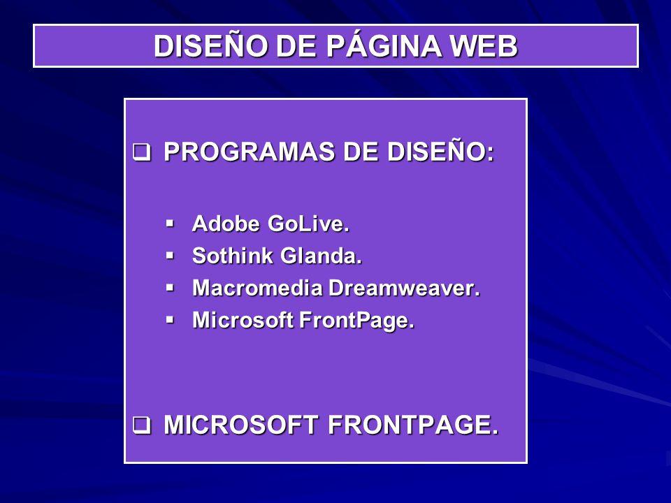 DISEÑO DE PÁGINA WEB PROGRAMAS DE DISEÑO: MICROSOFT FRONTPAGE.