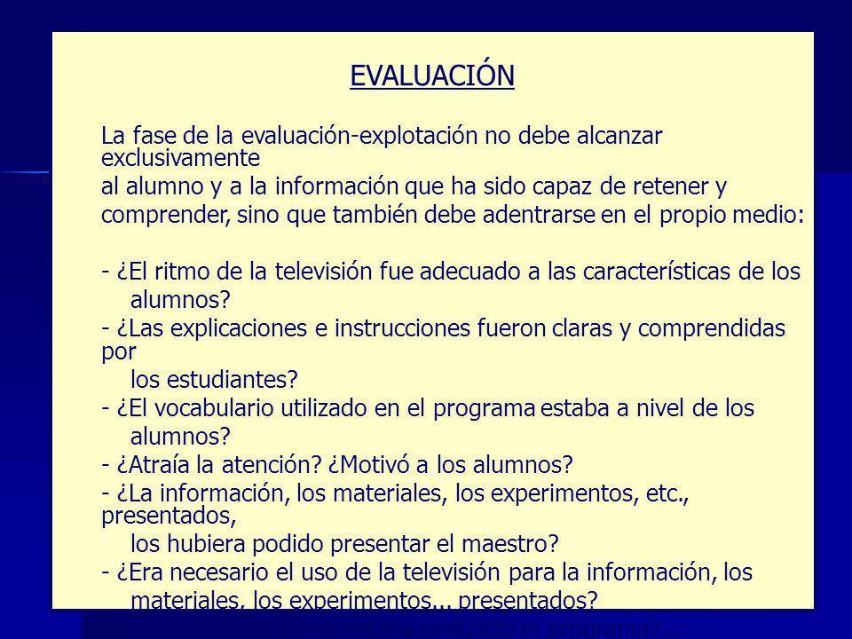 EVALUACIÓN La fase de la evaluación-explotación no debe alcanzar exclusivamente. al alumno y a la información que ha sido capaz de retener y.