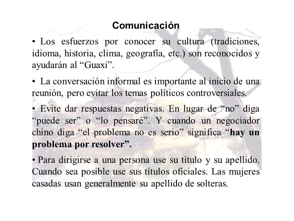 Comunicación Los esfuerzos por conocer su cultura (tradiciones, idioma, historia, clima, geografía, etc.) son reconocidos y ayudarán al Guaxi .
