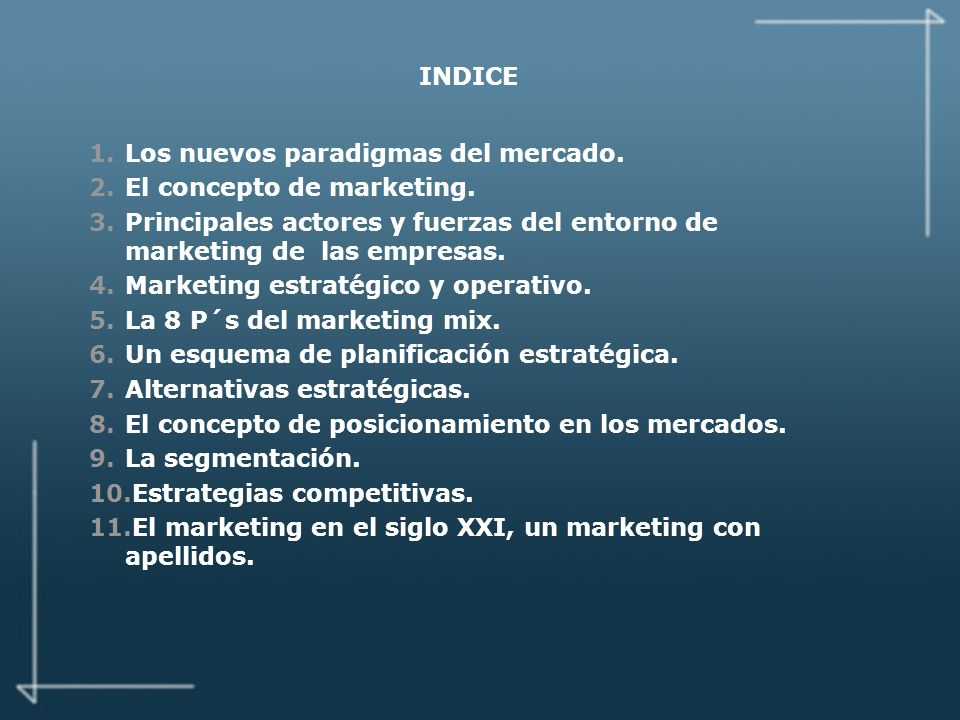 INDICE Los nuevos paradigmas del mercado. El concepto de marketing. Principales actores y fuerzas del entorno de marketing de las empresas.