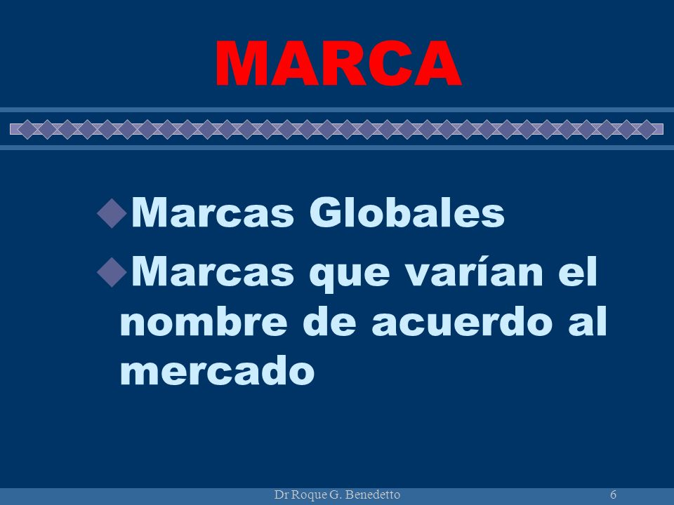 MARCA Marcas Globales Marcas que varían el nombre de acuerdo al mercado Dr Roque G. Benedetto