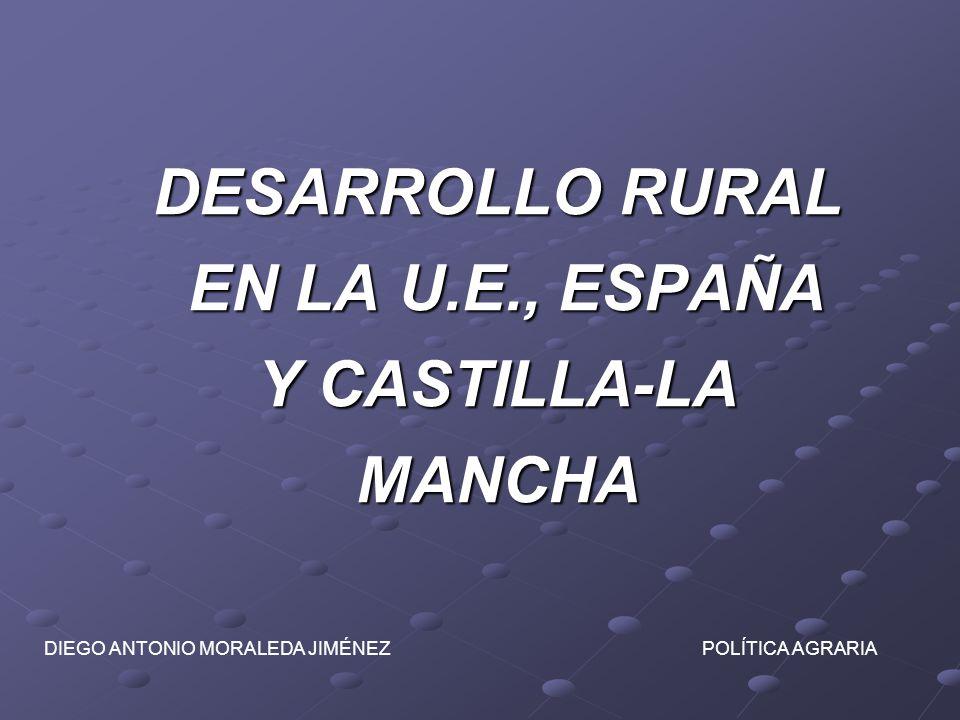DESARROLLO RURAL EN LA U.E., ESPAÑA Y CASTILLA-LA MANCHA