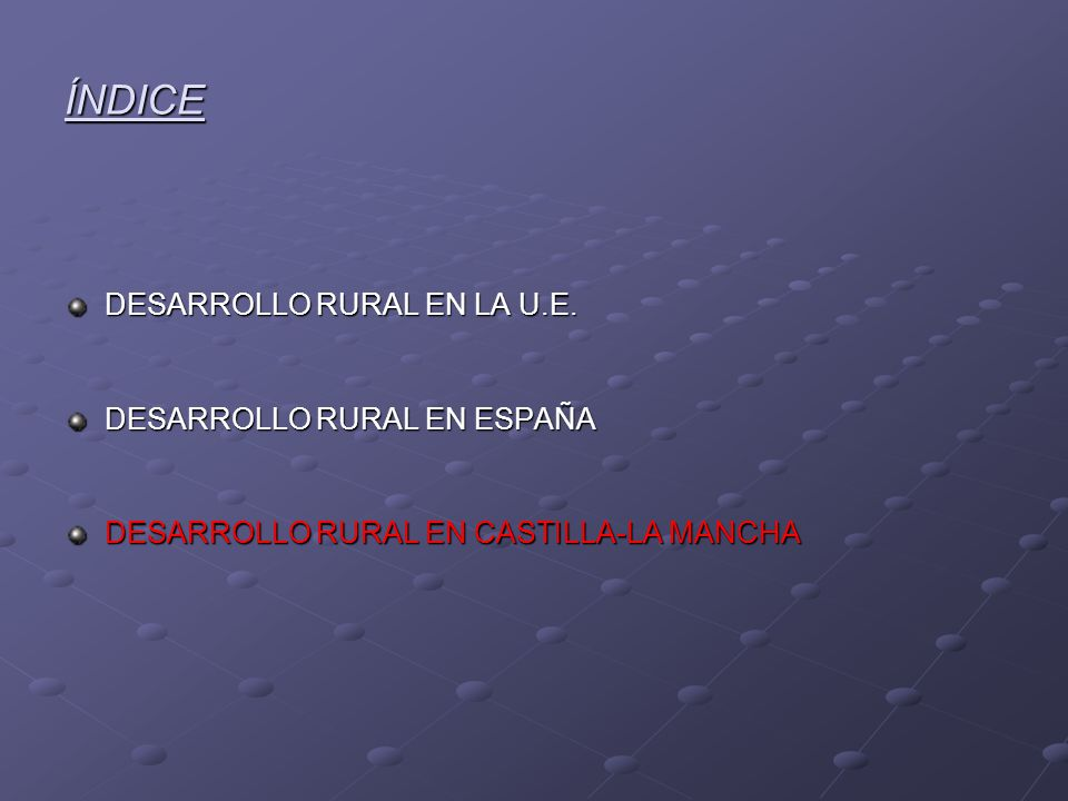 ÍNDICE DESARROLLO RURAL EN LA U.E. DESARROLLO RURAL EN ESPAÑA