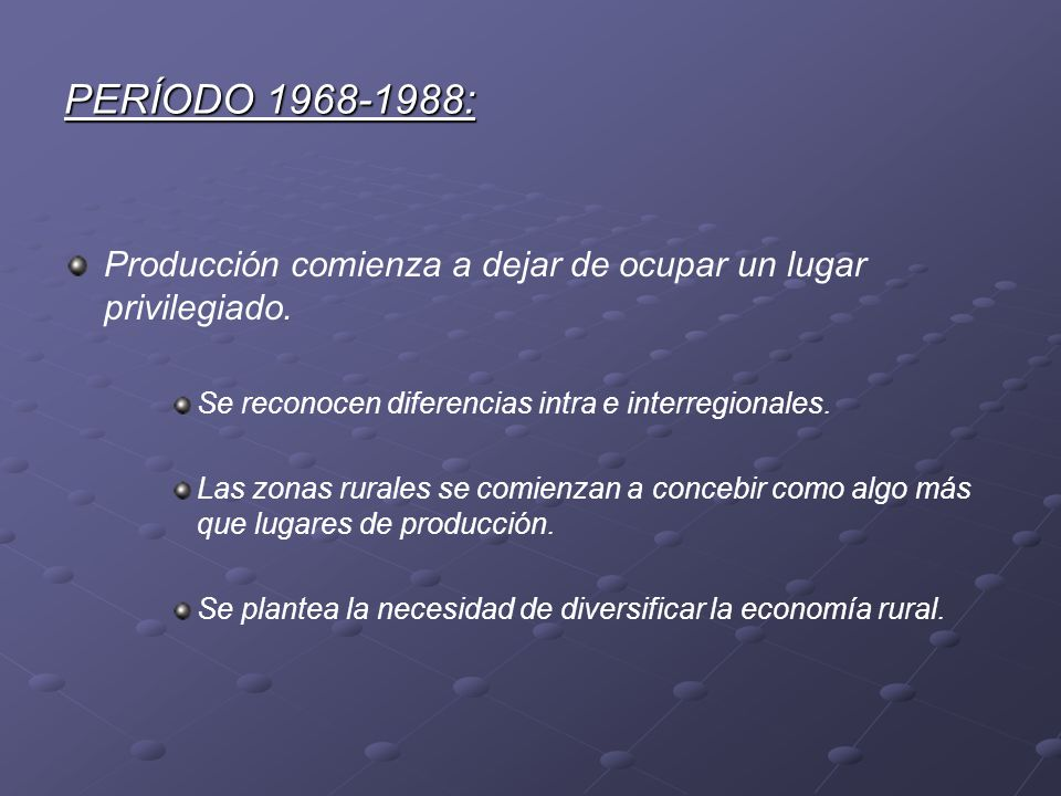 PERÍODO 1968-1988: Producción comienza a dejar de ocupar un lugar privilegiado. Se reconocen diferencias intra e interregionales.