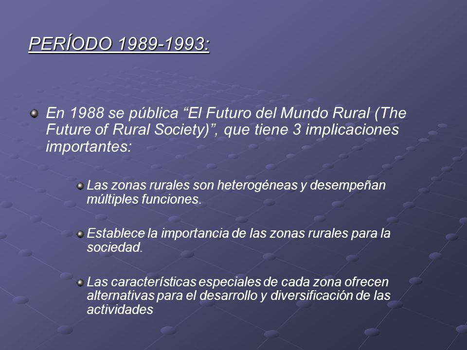 PERÍODO 1989-1993: En 1988 se pública El Futuro del Mundo Rural (The Future of Rural Society) , que tiene 3 implicaciones importantes: