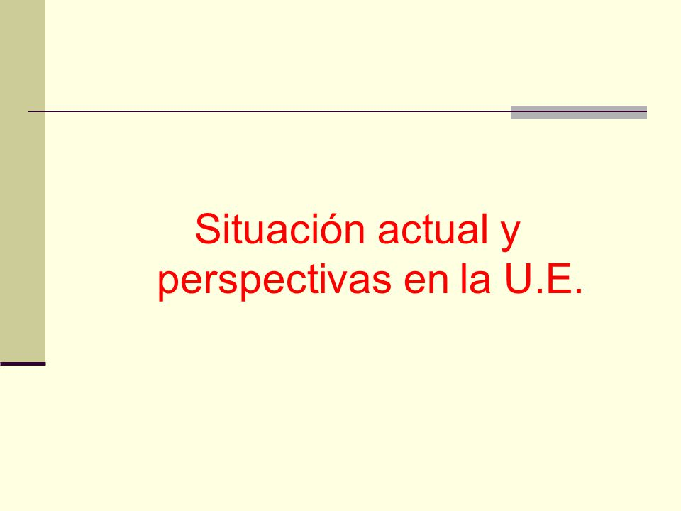 Situación actual y perspectivas en la U.E.
