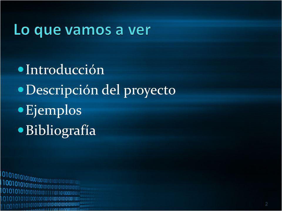 Lo que vamos a ver Introducción Descripción del proyecto Ejemplos