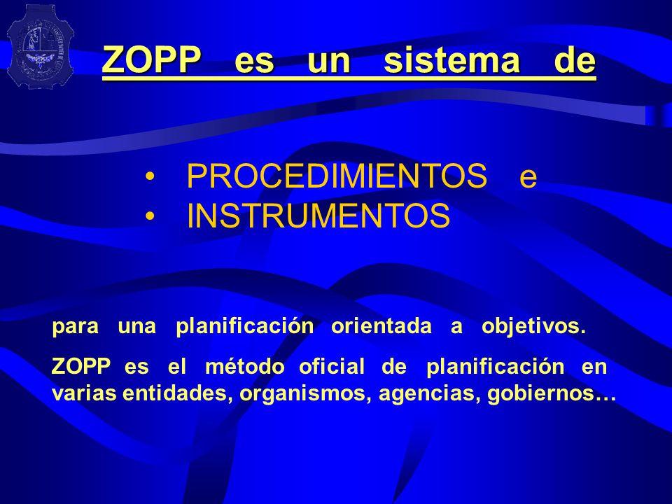 ZOPP es un sistema de PROCEDIMIENTOS e INSTRUMENTOS