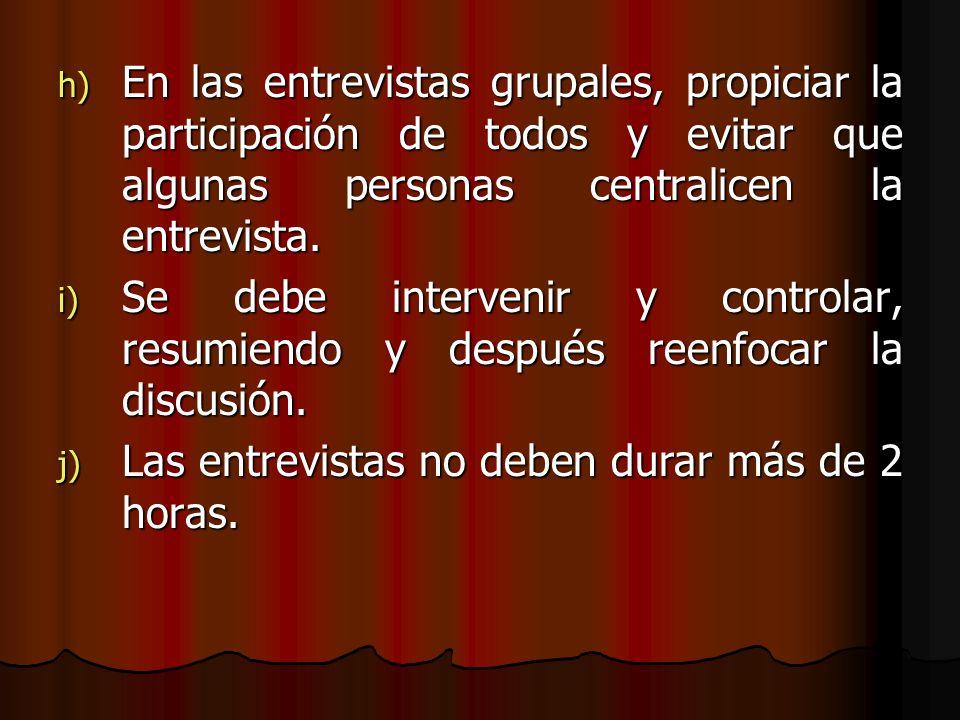 En las entrevistas grupales, propiciar la participación de todos y evitar que algunas personas centralicen la entrevista.