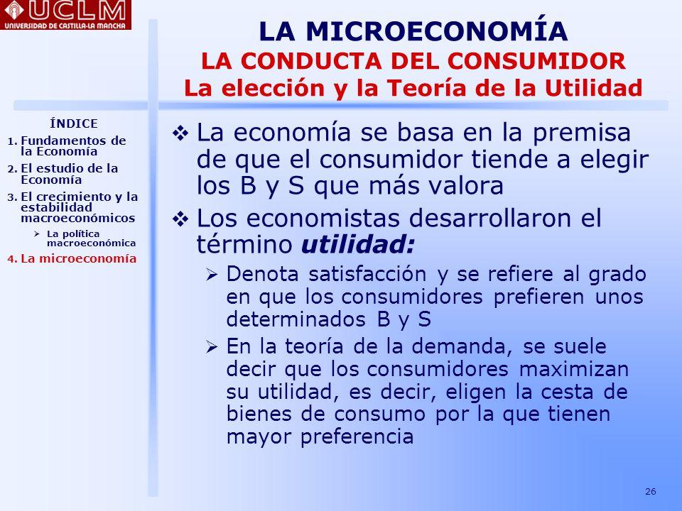 LA MICROECONOMÍA LA CONDUCTA DEL CONSUMIDOR La elección y la Teoría de la Utilidad