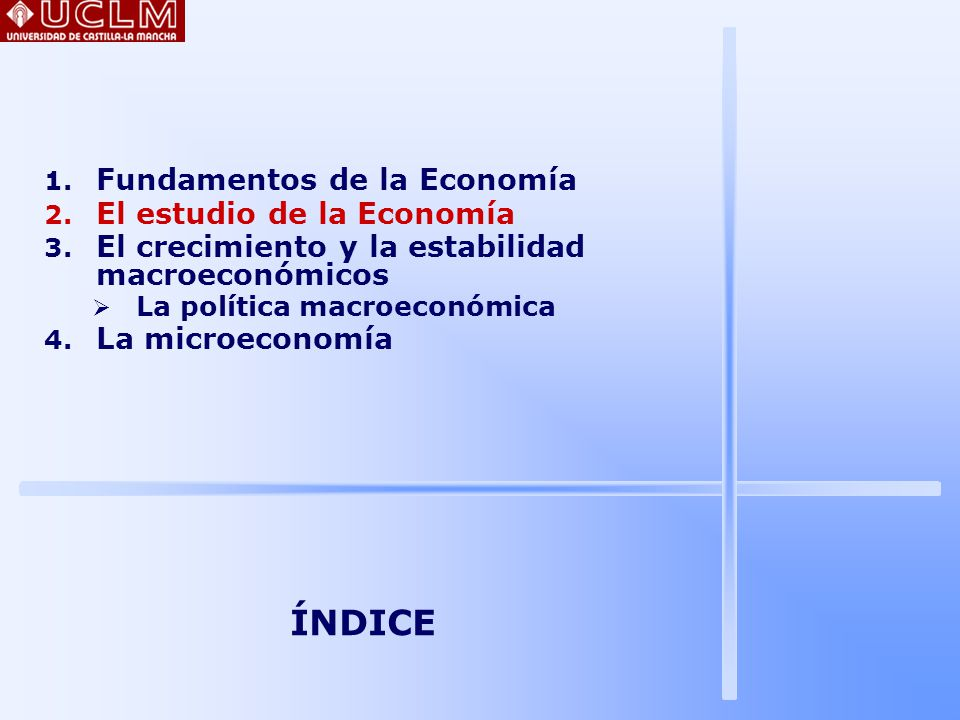ÍNDICE Fundamentos de la Economía El estudio de la Economía