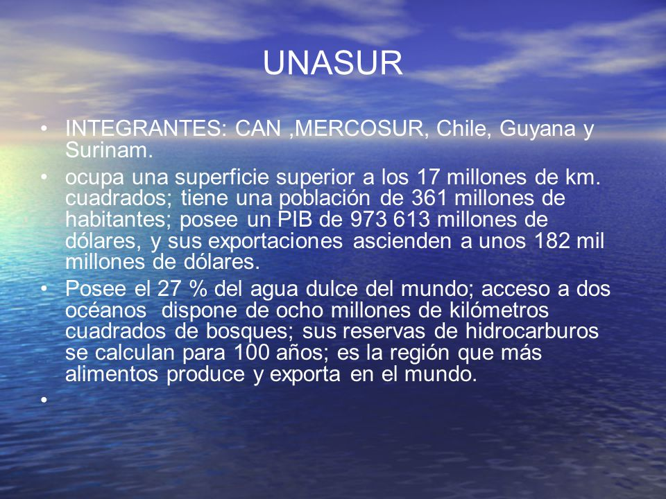 UNASUR INTEGRANTES: CAN ,MERCOSUR, Chile, Guyana y Surinam.