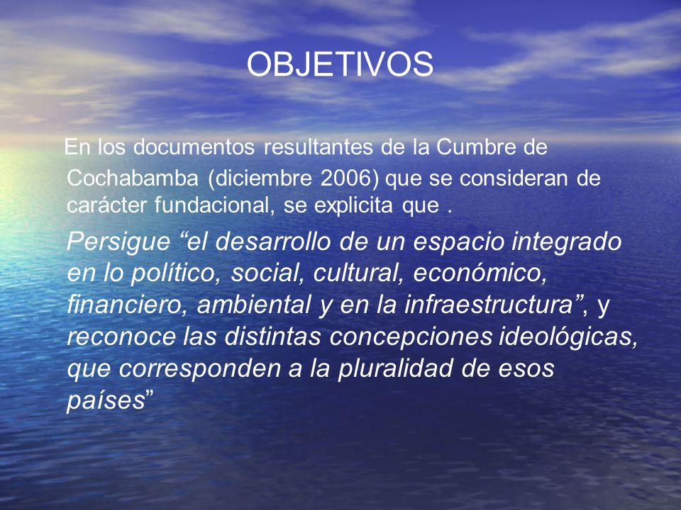 OBJETIVOS En los documentos resultantes de la Cumbre de Cochabamba (diciembre 2006) que se consideran de carácter fundacional, se explicita que .