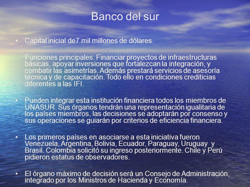 Banco del sur Capital inicial de7 mil millones de dólares.