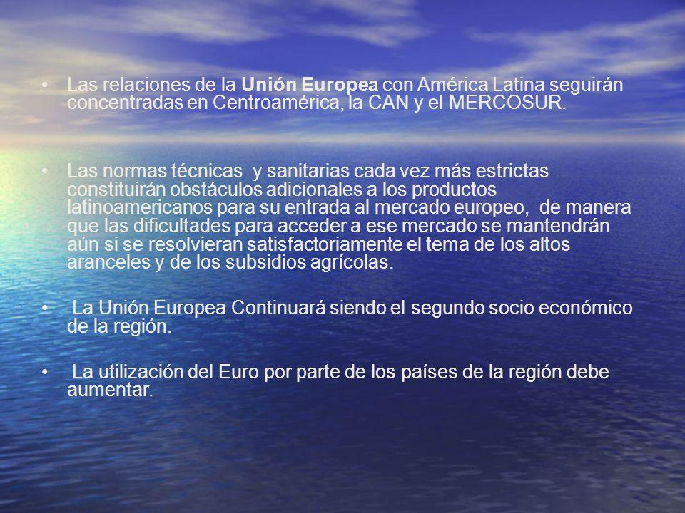 Las relaciones de la Unión Europea con América Latina seguirán concentradas en Centroamérica, la CAN y el MERCOSUR.