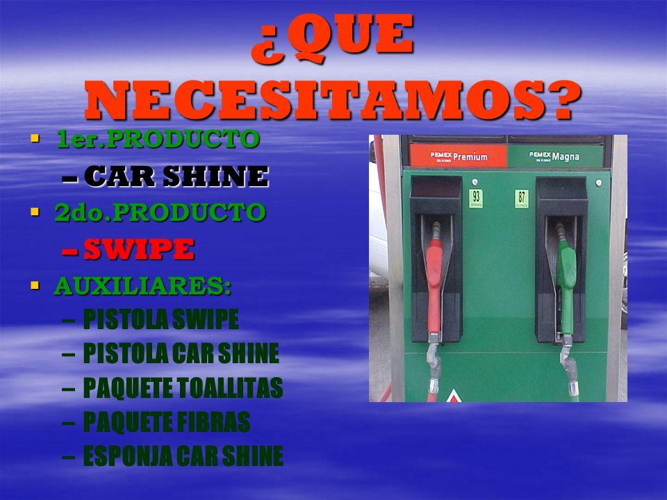 ¿QUE NECESITAMOS CAR SHINE SWIPE 1er.PRODUCTO 2do.PRODUCTO