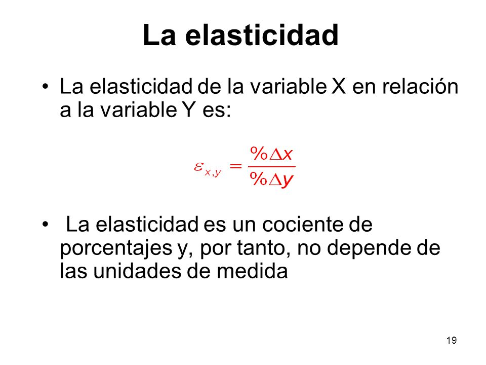 La elasticidad La elasticidad de la variable X en relación a la variable Y es: