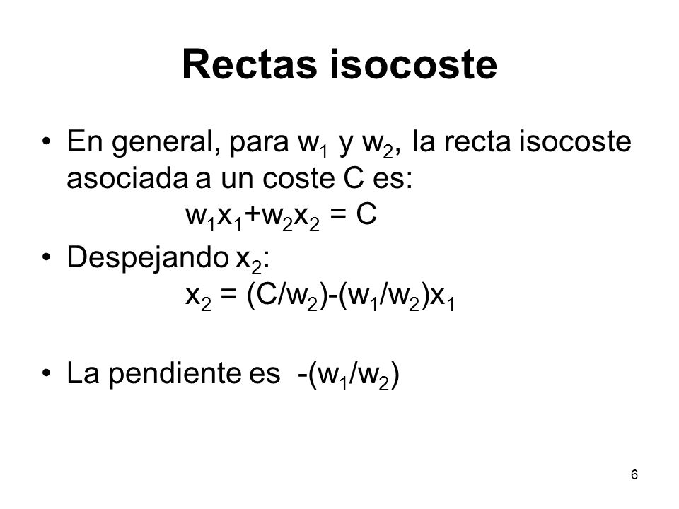 Rectas isocoste En general, para w1 y w2, la recta isocoste asociada a un coste C es: w1x1+w2x2 = C.