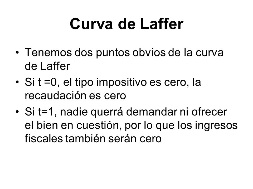 Curva de Laffer Tenemos dos puntos obvios de la curva de Laffer