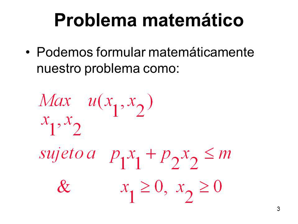 Problema matemático Podemos formular matemáticamente nuestro problema como: