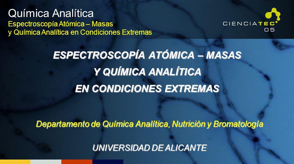 Química Analítica Espectroscopía Atómica – Masas y Química Analítica en Condiciones Extremas.
