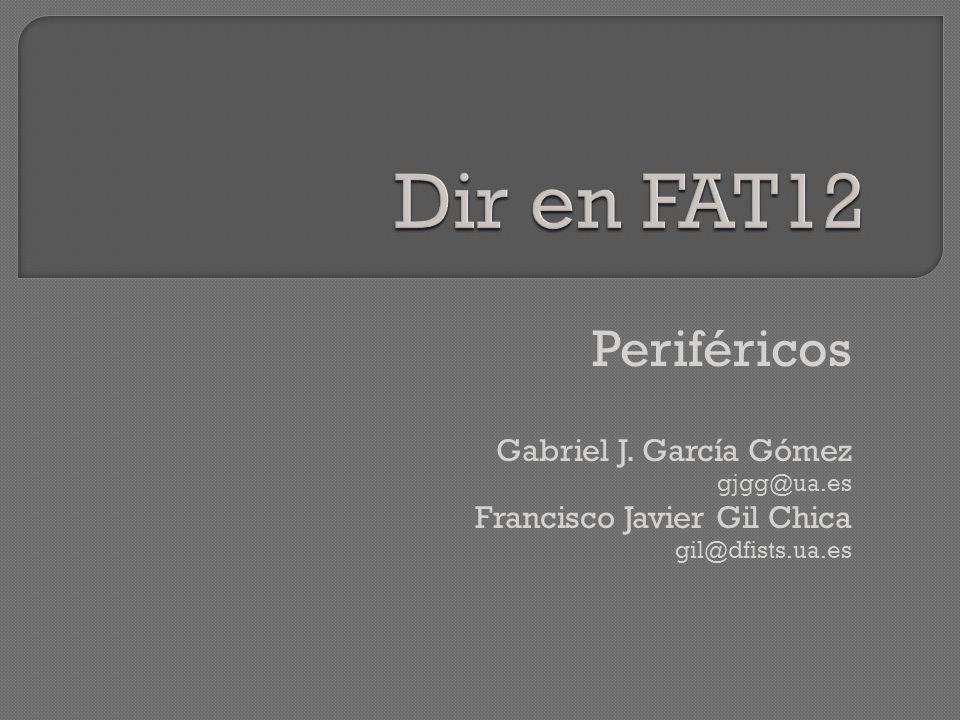 Dir en FAT12 Periféricos Gabriel J. García Gómez