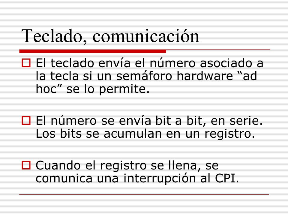 Teclado, comunicación El teclado envía el número asociado a la tecla si un semáforo hardware ad hoc se lo permite.