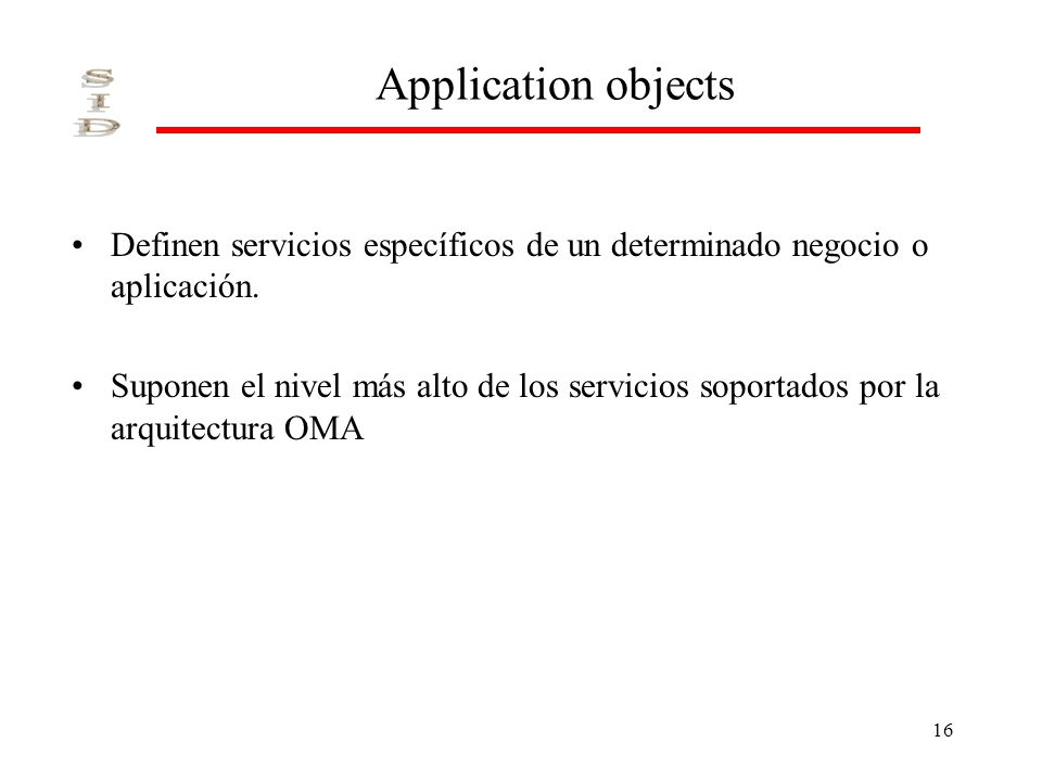 Application objects Definen servicios específicos de un determinado negocio o aplicación.