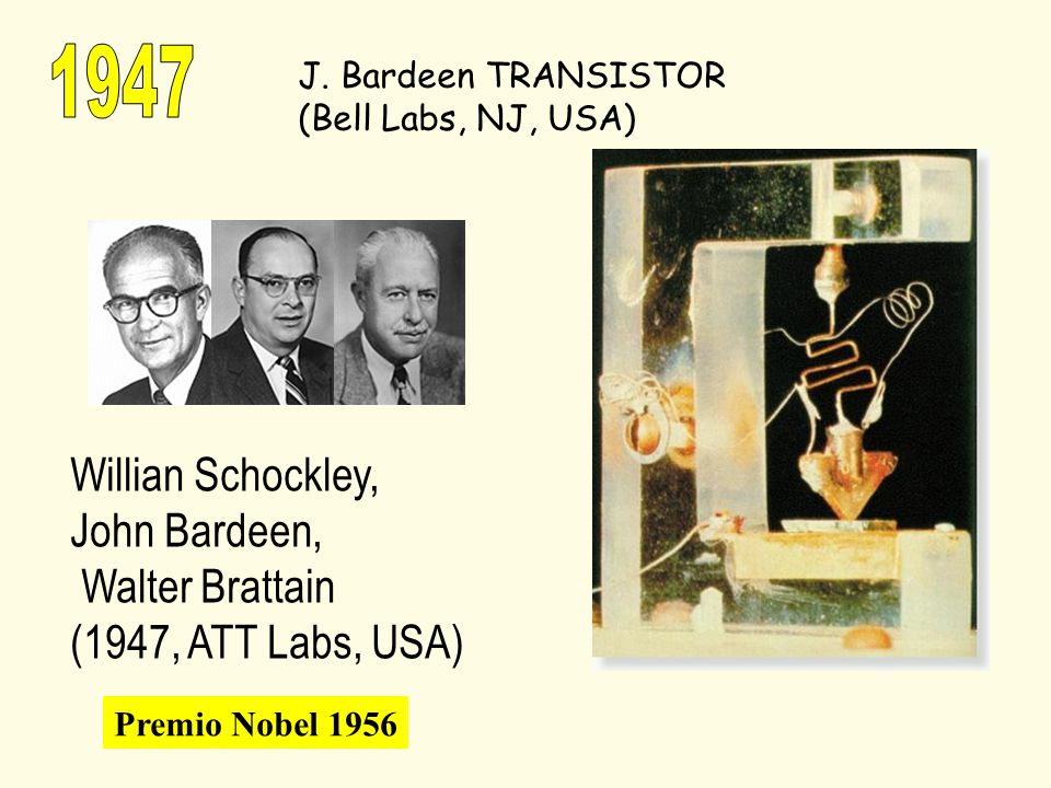 1947 Willian Schockley, John Bardeen, Walter Brattain