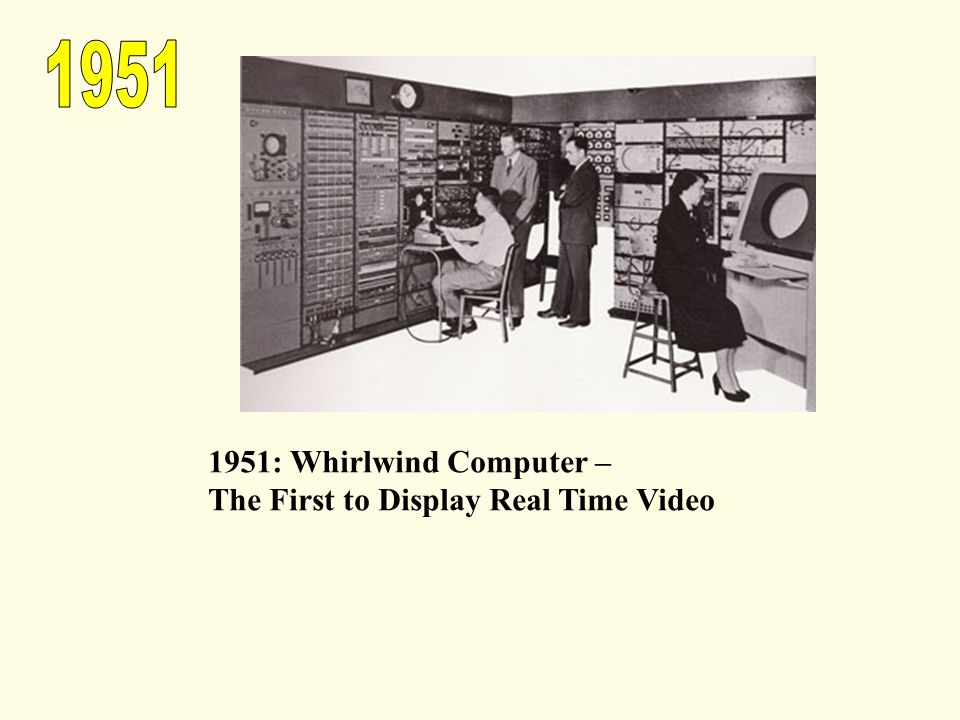 1951 1951: Whirlwind Computer – The First to Display Real Time Video