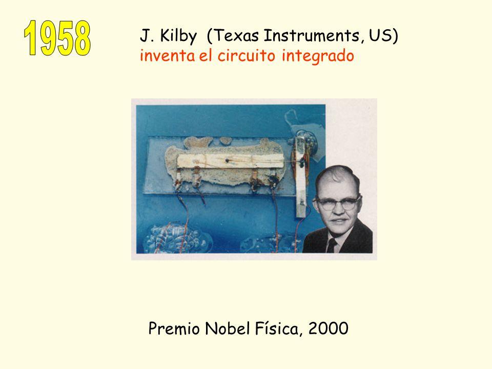 1958 J. Kilby (Texas Instruments, US) inventa el circuito integrado