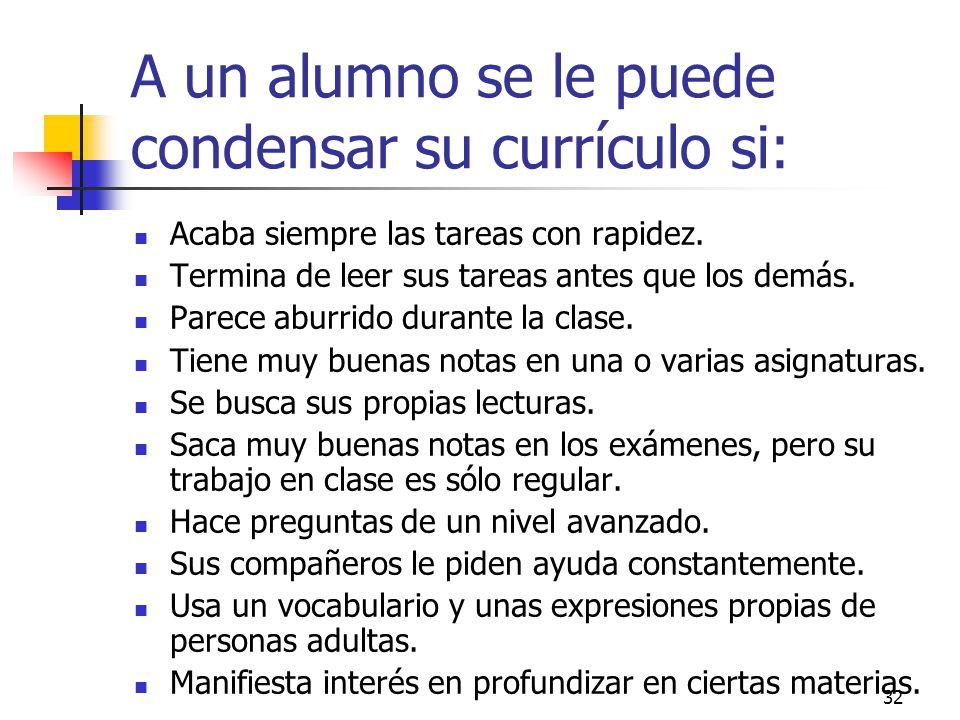 A un alumno se le puede condensar su currículo si:
