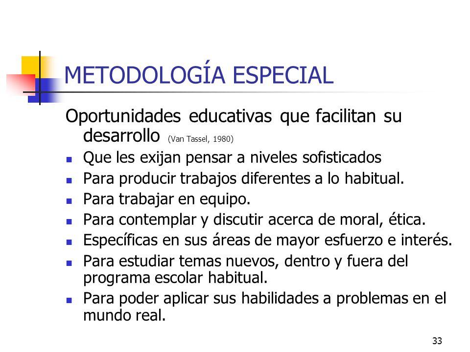 METODOLOGÍA ESPECIAL Oportunidades educativas que facilitan su desarrollo (Van Tassel, 1980) Que les exijan pensar a niveles sofisticados.