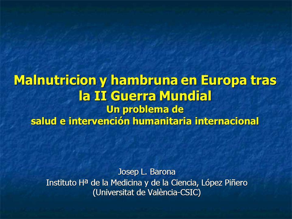 Malnutricion y hambruna en Europa tras la II Guerra Mundial Un problema de salud e intervención humanitaria internacional