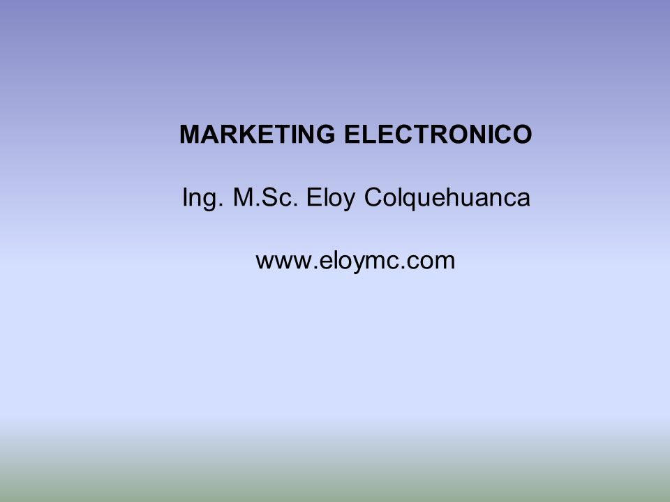 MARKETING ELECTRONICO Ing. M.Sc. Eloy Colquehuanca