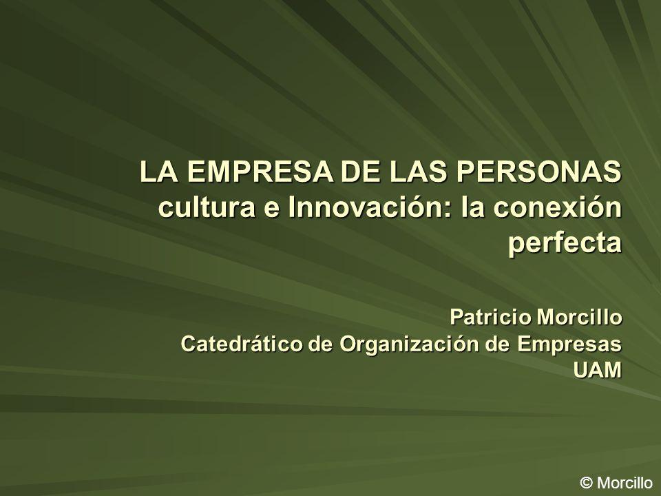 LA EMPRESA DE LAS PERSONAS cultura e Innovación: la conexión perfecta Patricio Morcillo Catedrático de Organización de Empresas UAM