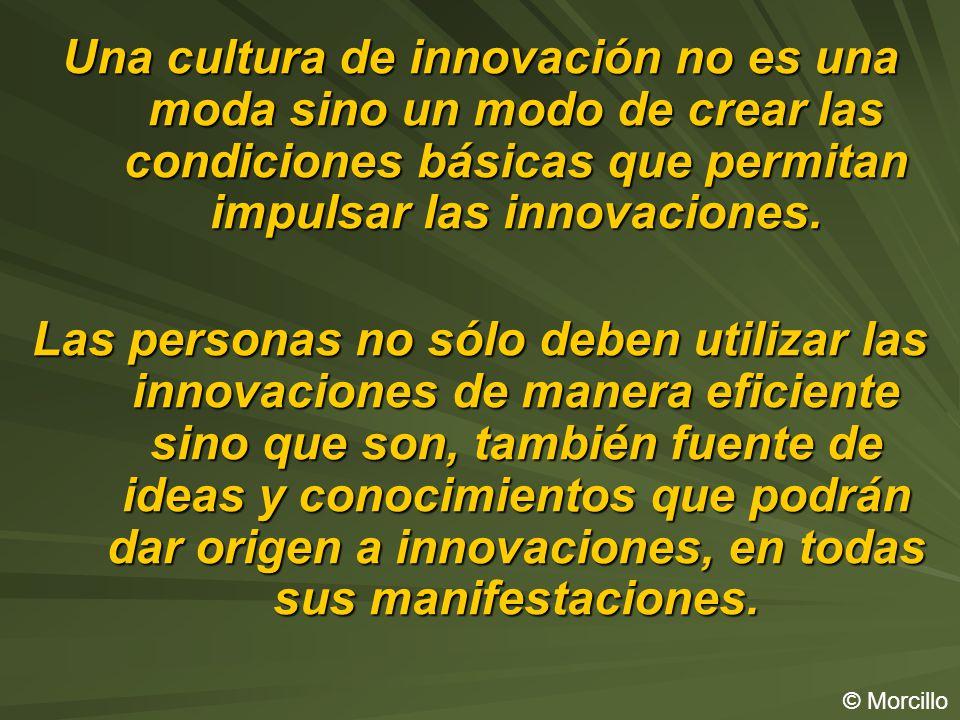 Una cultura de innovación no es una moda sino un modo de crear las condiciones básicas que permitan impulsar las innovaciones.